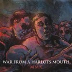 War From A Harlots Mouth – MMX