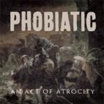 Phobiatic – An Act Of Atrocity