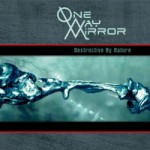 One-Way Mirror – Destructive By Nature