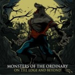Monsters Of The Ordinary – On The Edge And Beyond