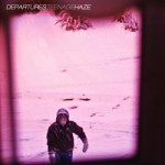 Departures – Teenage Haze