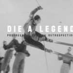 Die A Legend – Progression Through Retrospection