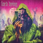 Lord Dying – Summon The Faithless
