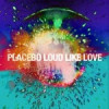 Placebo – Loud Like Love