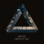 Dark Age – A Matter Of Trust