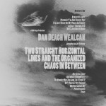 Dan Deagh Wealcan – Two Straight Horizontal Lines And The Organized Chaos In Between: Director's Cut