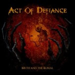 Act Of Defiance – Birth And The Burial