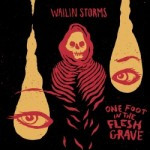 Wailin Storms – One Foot In The Flesh Grave