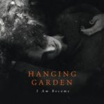 Hanging Garden – I Am Become