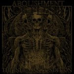 Abolishment Of Flesh – The Inhuman Condition