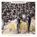 Oceanwake – Lights Flashing In Mute Scenery