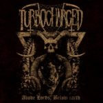 Turbocharged – Above Lords, Below Earth