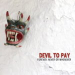 Devil To Pay – Forever, Never Or Whenever