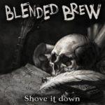 Blended Brew – Shove It Down
