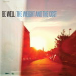 Be Well – The Weight And The Cost