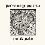 Henrik Palm – Poverty Metal