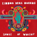 Kimono Drag Queens – Songs Of Worship
