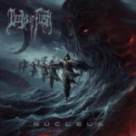 Deeds Of Flesh – Nucleus