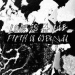 Filth Is Eternal – Love Is A Lie, Filth Is Eternal