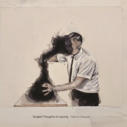 Tangled Thoughts Of Leaving - Yield To Despair