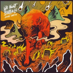 We Hunt Buffalo - Living Ghosts