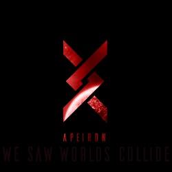 We Saw Worlds Collide - Apeiron