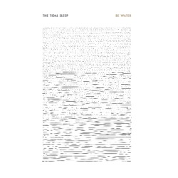 The Tidal Sleep - Be Water