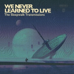 We Never Learned To Live - The Sleepwalk Transmission