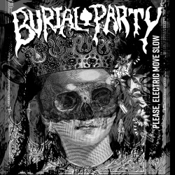 Burial Party - Please, Electric Move Slow