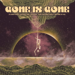 Gone Is Gone - If Everything Happens For A Reason...Then Nothing Really Matters At All