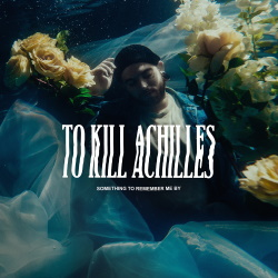 To Kill Achilles - Something To Remember Me By