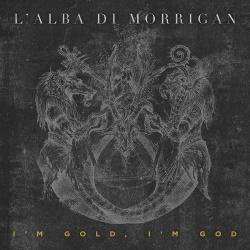 L'Alba Di Morrigan - I'm Gold, I'm God