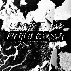 Filth Is Eternal - Love Is A Lie, Filth Is Eternal